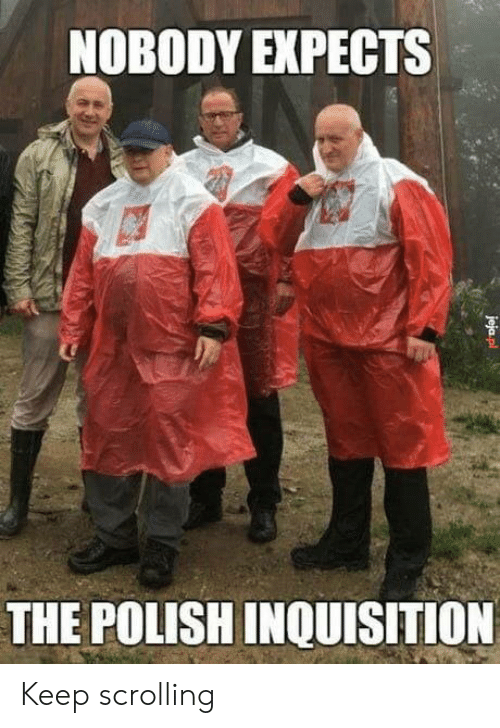 Keep Scrolling: NOBODY EXPECTS  THE POLISH INQUISITION  jeja pl Keep scrolling