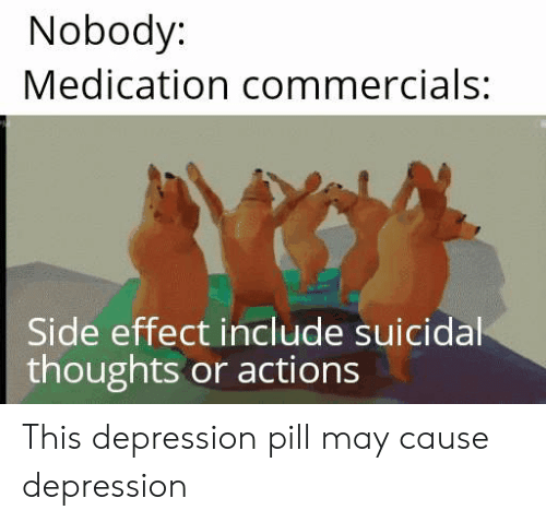 Depression, May, and Suicidal Thoughts: Nobody:  Medication commercials:  Side effect include suicidal  thoughts or actions This depression pill may cause depression