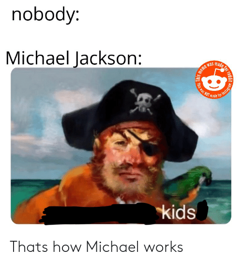Nobody Michael Jackson Was Made Made Fot Kids Thats How Michael