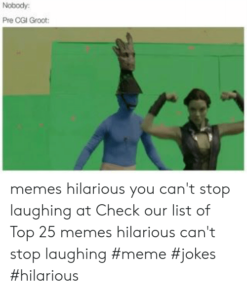 Laughing Meme: Nobody  Pre CGI Groot: memes hilarious you can't stop laughing at  Check our list of Top 25 memes hilarious can't stop laughing #meme #jokes #hilarious