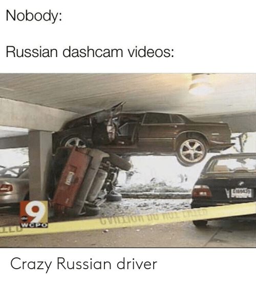 Crazy, Videos, and Russian: Nobody:  Russiandashcam videos:  Si Crazy Russian driver