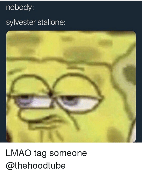 sylvester: nobody  sylvester stallone: LMAO tag someone @thehoodtube