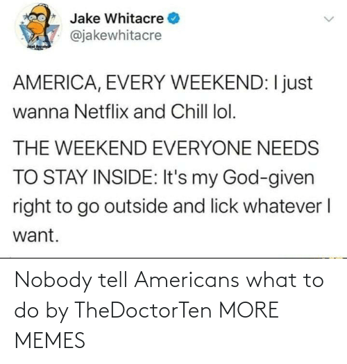 What To Do: Nobody tell Americans what to do by TheDoctorTen MORE MEMES