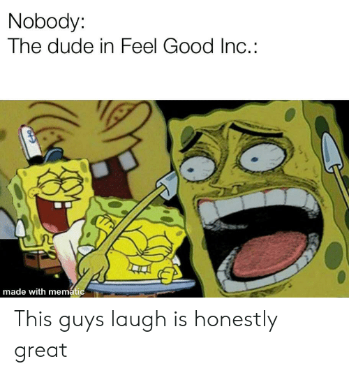 Dude, Good, and Made: Nobody:  The dude in Feel Good Inc.:  made with mematic This guys laugh is honestly great