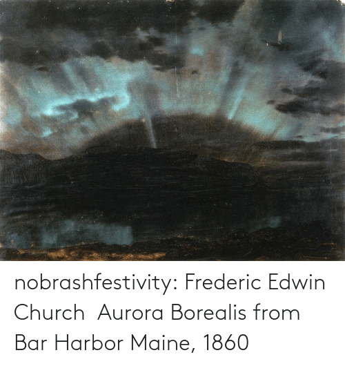 Church: nobrashfestivity:  Frederic Edwin Church  Aurora Borealis from Bar Harbor Maine, 1860