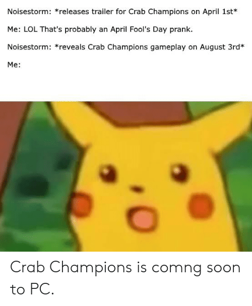 Lol, Prank, and Reddit: Noisestorm: *releases trailer for Crab Champions on April 1st*  Me: LOL That's probably an April Fool's Day prank  Noisestorm: *reveals Crab Champions gameplay on August 3rd*  Me: Crab Champions is comng soon to PC.
