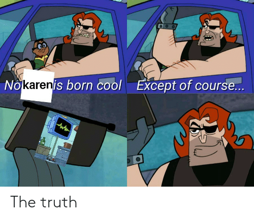 Cool, Truth, and Born: Nokarenis born cool  Except of course...  . The truth