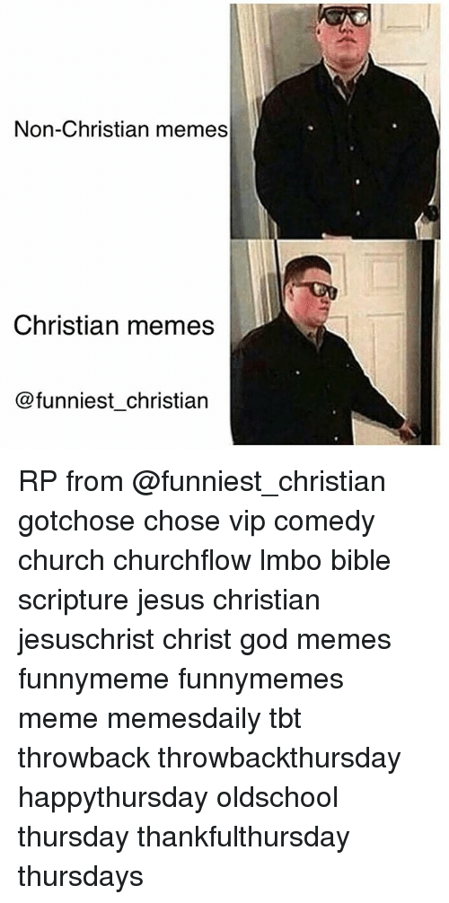 Memes Funniest: Non-Christian memes  Christian memes  @funniest christian RP from @funniest_christian gotchose chose vip comedy church churchflow lmbo bible scripture jesus christian jesuschrist christ god memes funnymeme funnymemes meme memesdaily tbt throwback throwbackthursday happythursday oldschool thursday thankfulthursday thursdays