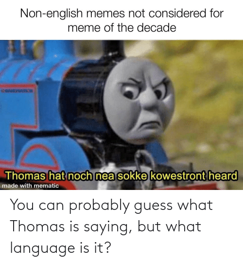 English Memes: Non-english memes not considered for  meme of the decade  @OAMEATICH  Thomas hat noch nea sokke kowestront heard  made with mematic You can probably guess what Thomas is saying, but what language is it?