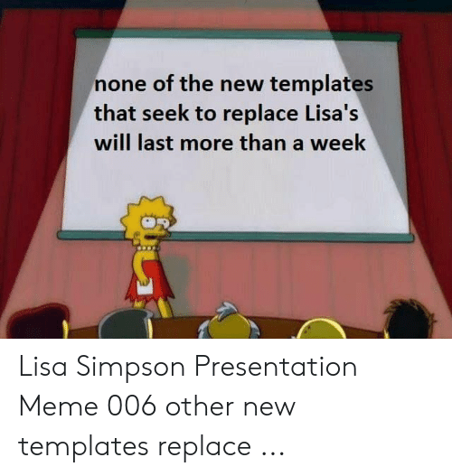 Simpson Presentation: none of the new templates  that seek to replace Lisa's  will last more than a week Lisa Simpson Presentation Meme 006 other new templates replace ...