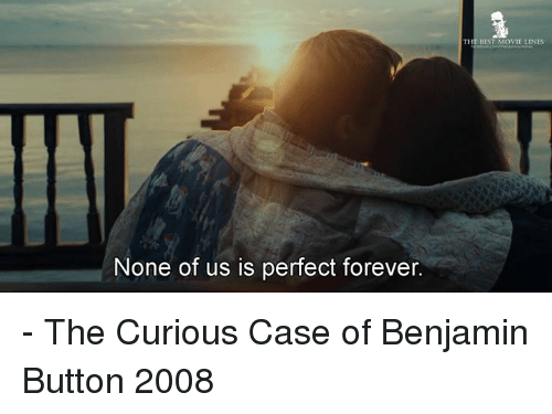 movie line: None of us is perfect forever.  BEST MOVIE LINES - The Curious Case of Benjamin Button 2008