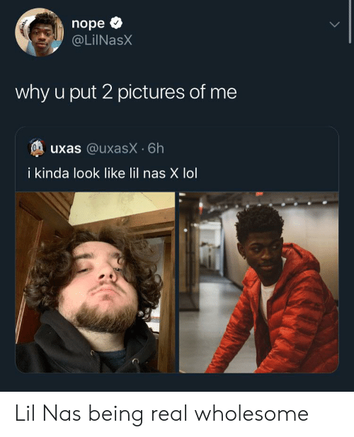 Lol, Nas, and Pictures: nope  @LiINasX  why u put 2 pictures of me  uxas @uxasX 6h  i kinda look like lil nas X lol Lil Nas being real wholesome