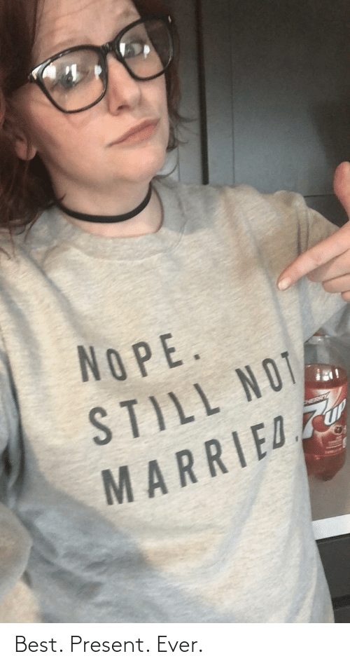 present: NOPE.  STILL NOT  MARRIED Best. Present. Ever.