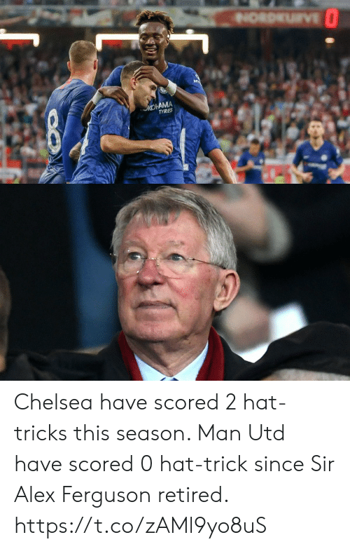 tricks: NORDKU VE  KOHAMA  TYRES Chelsea have scored 2 hat-tricks this season.   Man Utd have scored 0 hat-trick since Sir Alex Ferguson retired. https://t.co/zAMl9yo8uS