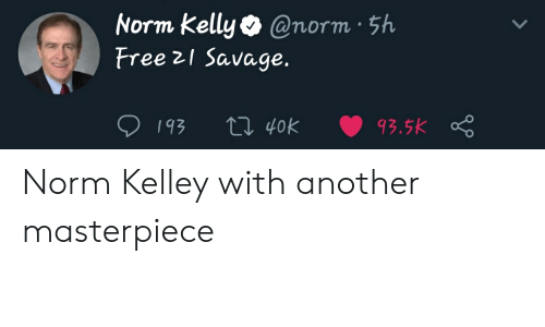Norm Kelly: Norm kelly @norm 5h  Free 21 Savage. Norm Kelley with another masterpiece