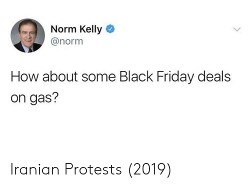 Norm Kelly: Norm Kelly  @norm  How about some Black Friday deals  on gas? Iranian Protests (2019)