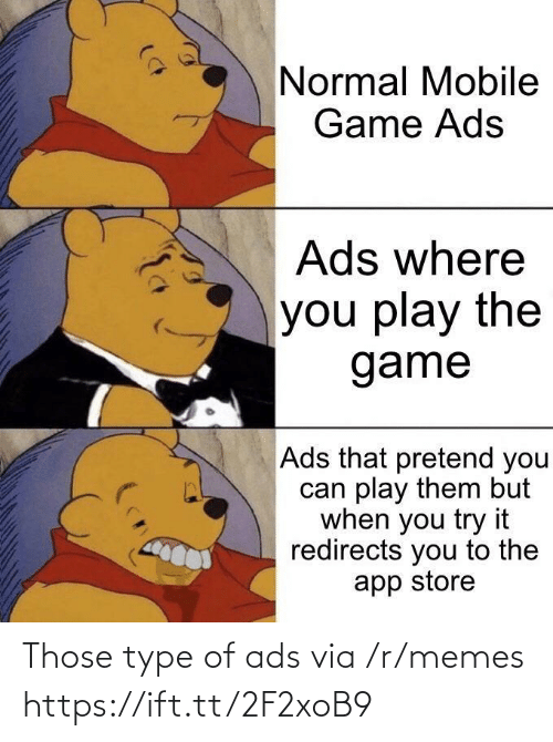 R Memes: Normal Mobile  Game Ads  Ads where  you play the  game  Ads that pretend you  can play them but  when you try it  redirects you to the  app store Those type of ads via /r/memes https://ift.tt/2F2xoB9