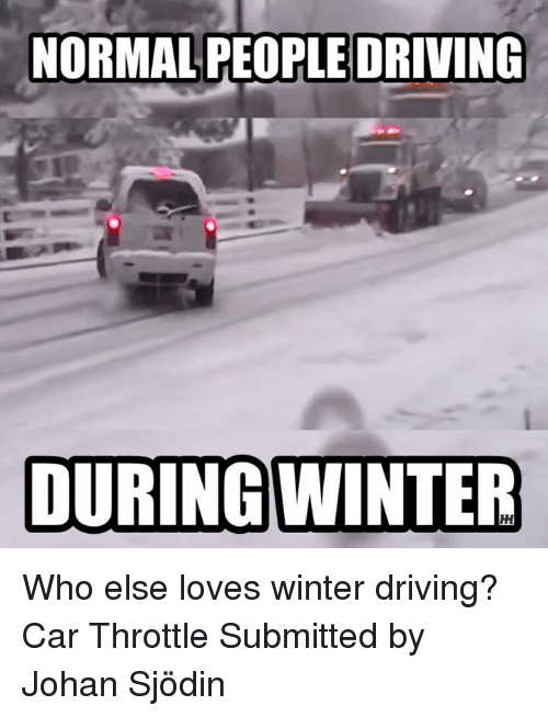 Cars, Driving, and Winter: NORMAL PEOPLE DRIVING  DURING WINTER Who else loves winter driving? Car Throttle Submitted by Johan Sjödin
