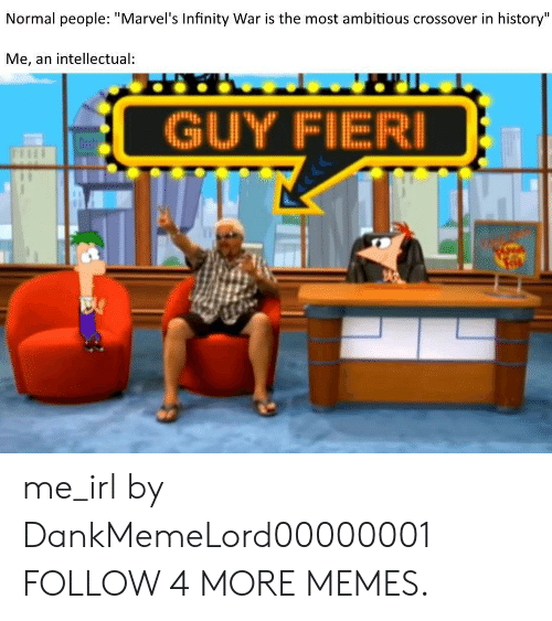 """Most Ambitious Crossover: Normal people: """"Marvel's Infinity War is the most ambitious crossover in history""""  Me, an intellectual:  GUY FIERI me_irl by DankMemeLord00000001 FOLLOW 4 MORE MEMES."""