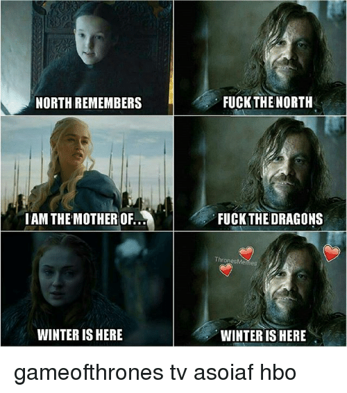 winter is here: NORTH REMEMBERS  I AM THE MOTHER OF  WINTER IS HERE  FUCK THE NORTH  FUCK THE DRAGONS  WINTER IS HERE gameofthrones tv asoiaf hbo