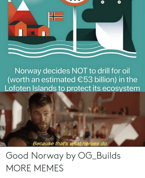 Dank, Memes, and Target: Norway decides NOT to drill for oil  (worth an estimated 53 billion) in the  Lofoten Islands to protect its ecosystem  Because that's what heroes do. Good Norway by OG_Builds MORE MEMES