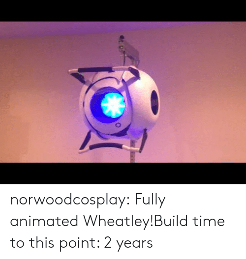 Tumblr, Blog, and Time: norwoodcosplay:  Fully animated Wheatley!Build time to this point: 2 years