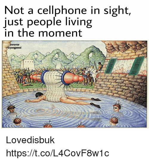 People Living: Not a cellphone in sight,  just people living  in the moment  rorror  yungpessi Lovedisbuk https://t.co/L4CovF8w1c