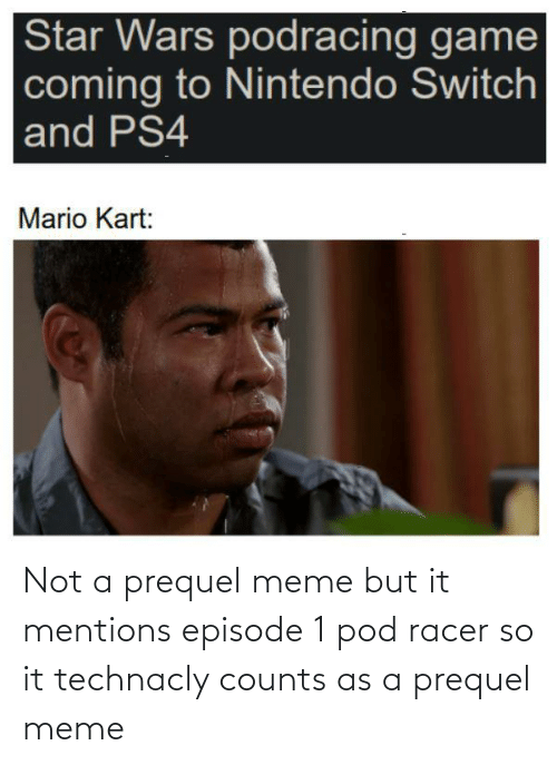 episode 1: Not a prequel meme but it mentions episode 1 pod racer so it technacly counts as a prequel meme