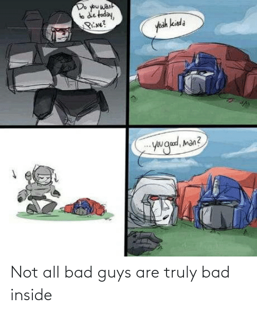 Not All: Not all bad guys are truly bad inside