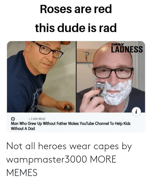 Not All: Not all heroes wear capes by wampmaster3000 MORE MEMES
