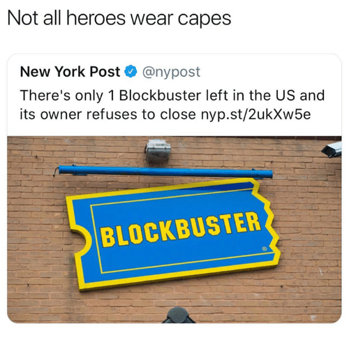 Blockbuster, Funny, and New York: Not all heroes wear capes  New York Post @nypost  There's only 1 Blockbuster left in the US and  its owner refuses to close nyp.st/2ukXw5e  BLOCKBUSTER