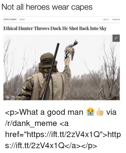 """Dank, Meme, and Duck: Not all heroes wear capes  NEWSIN BRIEF 92115  Ethical Hunter Throws Duck He Shot Back Into Sky <p>What a good man 😭👍🏼 via /r/dank_meme <a href=""""https://ift.tt/2zV4x1Q"""">https://ift.tt/2zV4x1Q</a></p>"""