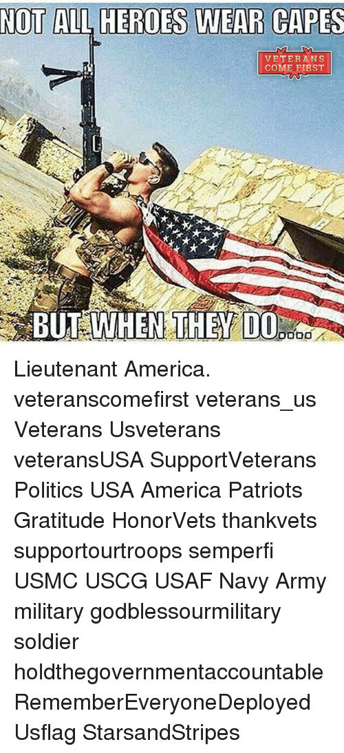 Not All Heros Wear Capes: NOT ALL HEROES WEAR CAPES  VETERANS  COME FIRST  WHEN THEY DO Lieutenant America. veteranscomefirst veterans_us Veterans Usveterans veteransUSA SupportVeterans Politics USA America Patriots Gratitude HonorVets thankvets supportourtroops semperfi USMC USCG USAF Navy Army military godblessourmilitary soldier holdthegovernmentaccountable RememberEveryoneDeployed Usflag StarsandStripes