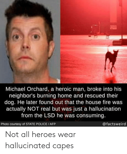 Heroes: Not all heroes wear hallucinated capes