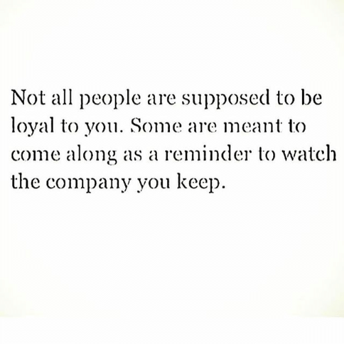 Not All People Are Supposed To Be Loyal To You Some Are Meant To