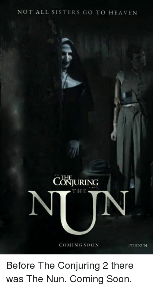 Conjuring 2: NOT ALL SISTERS GO TO HEAVEN  CONURING  THE  COMING SOON Before The Conjuring 2 there was The Nun. Coming Soon.