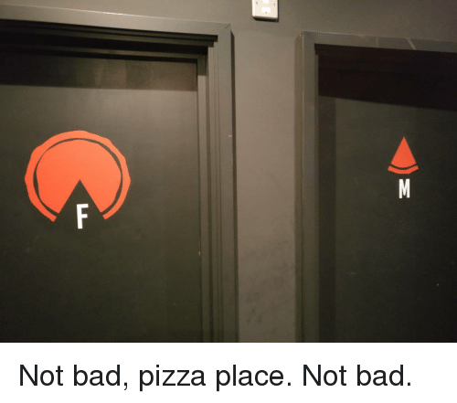 Bad, Pizza, and Not Bad: Not bad, pizza place. Not bad.
