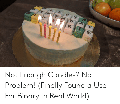 enough: Not Enough Candles? No Problem! (Finally Found a Use For Binary In Real World)