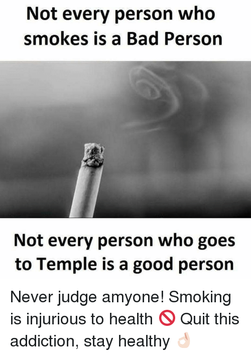 goe: Not every person who  smokes is a Bad Person  Not every person who goes  to Temple is a good person Never judge amyone! Smoking is injurious to health 🚫 Quit this addiction, stay healthy 👌🏻