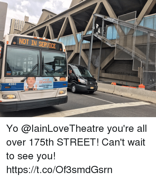 Memes, Yo, and Monday: NOT IN SERVICE  61246  Sheldon  4390  MONDAY SEPT 25 Yo @IainLoveTheatre you're all over 175th STREET! Can't wait to see you! https://t.co/Of3smdGsrn