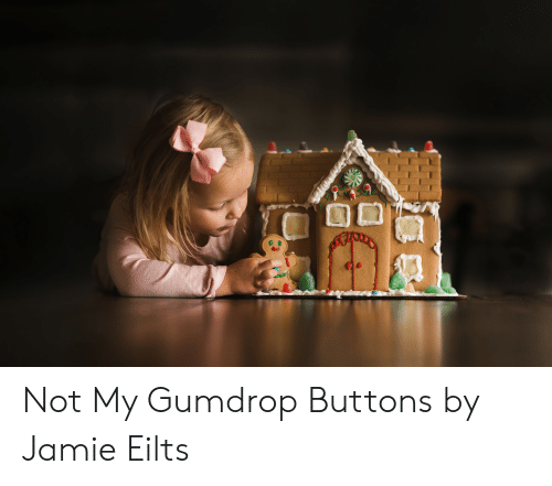 Gumdrop Buttons,  Buttons, and Jamie: Not My Gumdrop Buttons by Jamie Eilts