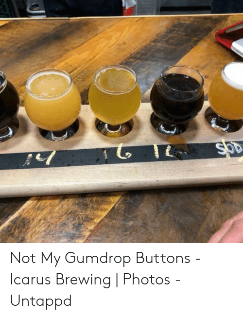 Photos, Icarus, and Brewing: Not My Gumdrop Buttons - Icarus Brewing | Photos - Untappd