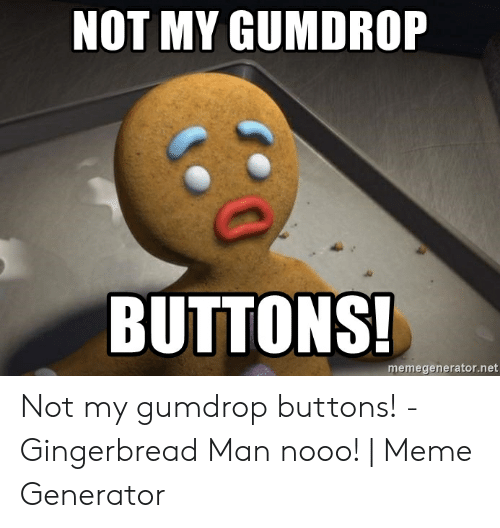 Meme, Net, and Man: NOT MY GUMDROP  BUTTONS!  memegenerator.net Not my gumdrop buttons! - Gingerbread Man nooo! | Meme Generator
