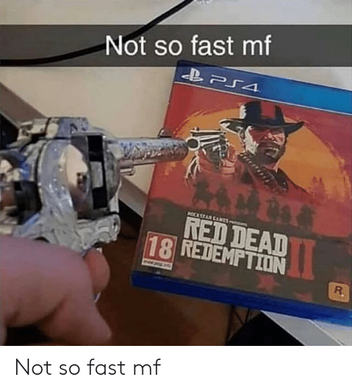 red dead: Not so fast mf  RED DEAD  18 REDEMPTION  R. Not so fast mf