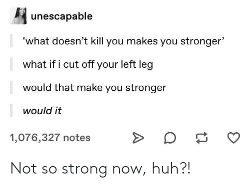 Strong: Not so strong now, huh?!