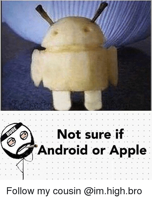 Appl: Not sure if  Android or Apple Follow my cousin @im.high.bro