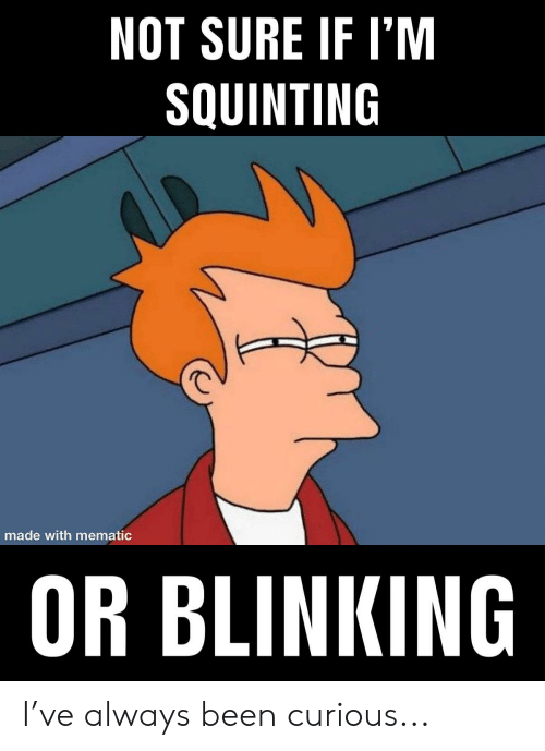 Squinting: NOT SURE IF I'M  SQUINTING  made with mematic  OR BLINKING I've always been curious...
