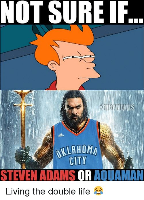 Basketball, Life, and Nba: NOT SURE IF  ONBAMEMES  OKLAHOM  CITY  STEVEN ADAMS OR AQUAMAN Living the double life 😂