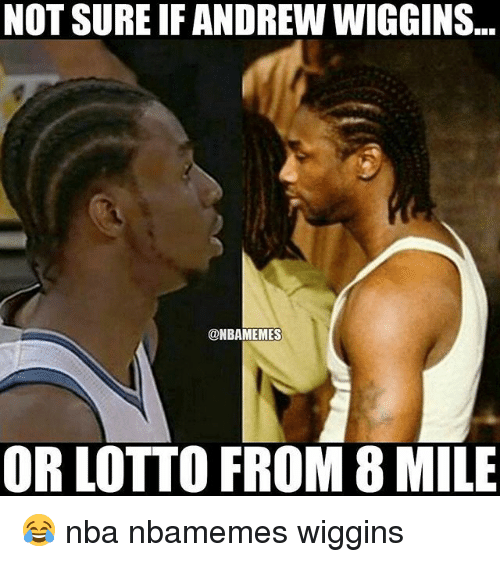 wiggins: NOT SURE IFANDREW WIGGINS  @NBAMEMES  OR LOTTO FROM 8 MILE 😂 nba nbamemes wiggins