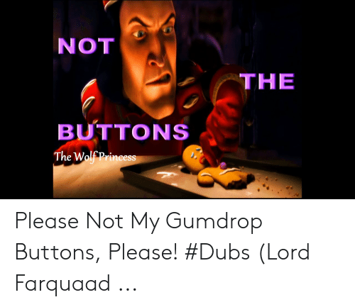 Princess, Wolf, and Lord: NOT  THE  BUTTONS  The Wolf Princess Please Not My Gumdrop Buttons, Please! #Dubs (Lord Farquaad ...